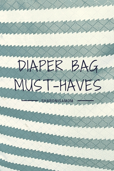Diaper Bag Must-Haves by sharonisamom.wordpress.com